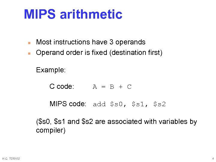 MIPS arithmetic n n Most instructions have 3 operands Operand order is fixed (destination