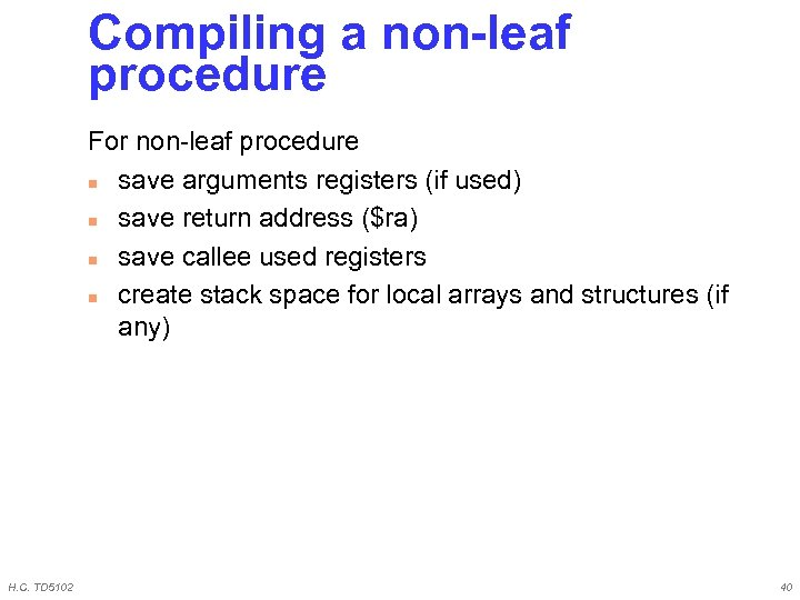 Compiling a non-leaf procedure For non-leaf procedure n save arguments registers (if used) n