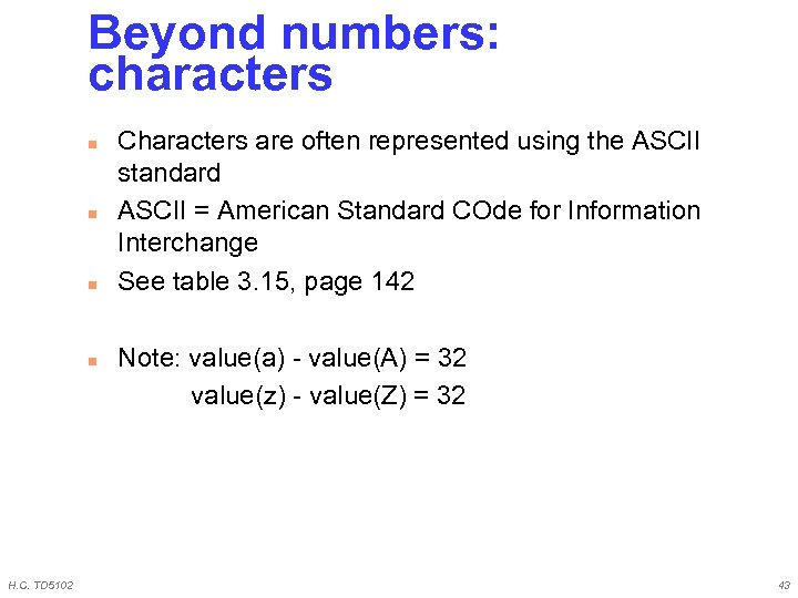 Beyond numbers: characters n n H. C. TD 5102 Characters are often represented using