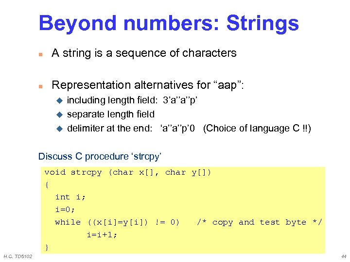 Beyond numbers: Strings n A string is a sequence of characters n Representation alternatives