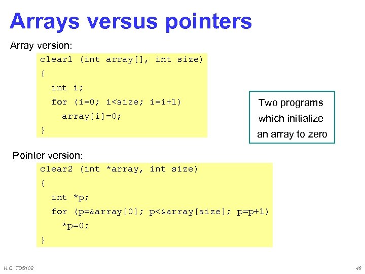 Arrays versus pointers Array version: clear 1 (int array[], int size) { int i;