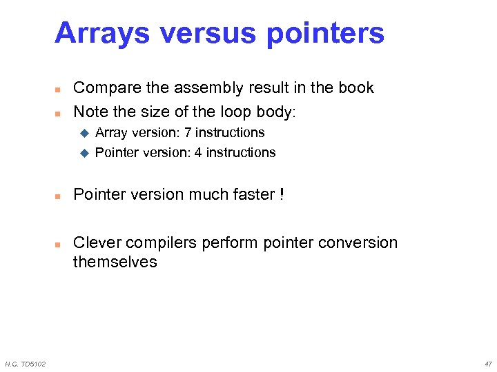 Arrays versus pointers n n Compare the assembly result in the book Note the