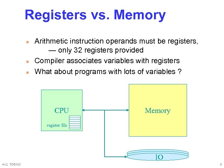Registers vs. Memory n n n Arithmetic instruction operands must be registers, — only