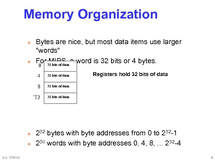 Memory Organization n n Bytes are nice, but most data items use larger