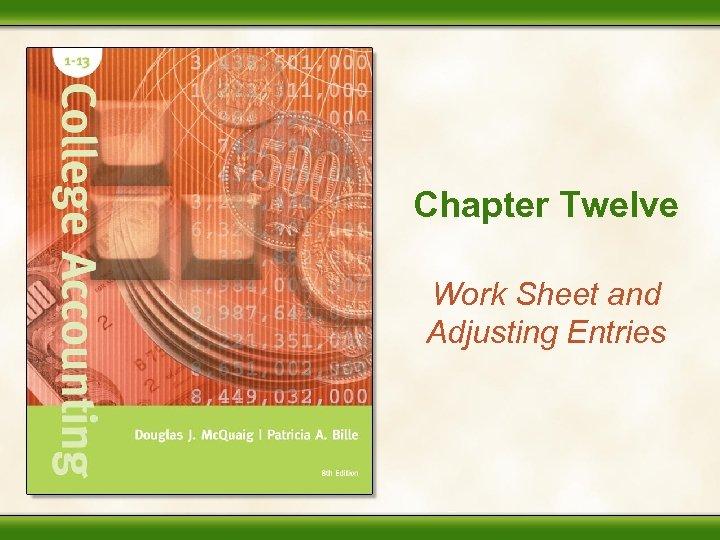 Chapter Twelve Work Sheet and Adjusting Entries