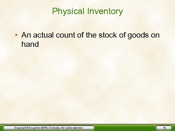 Physical Inventory • An actual count of the stock of goods on hand Copyright