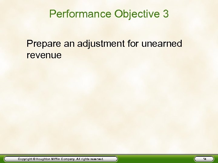 Performance Objective 3 Prepare an adjustment for unearned revenue Copyright © Houghton Mifflin Company.