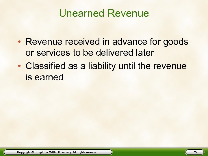 Unearned Revenue • Revenue received in advance for goods or services to be delivered