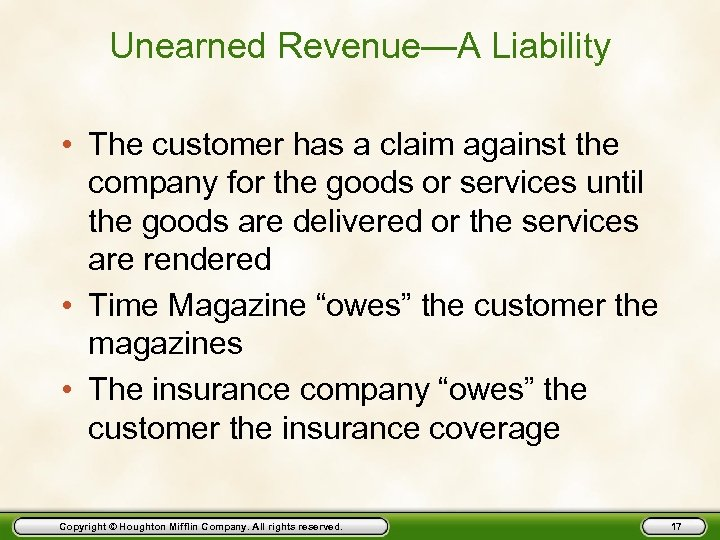Unearned Revenue—A Liability • The customer has a claim against the company for the
