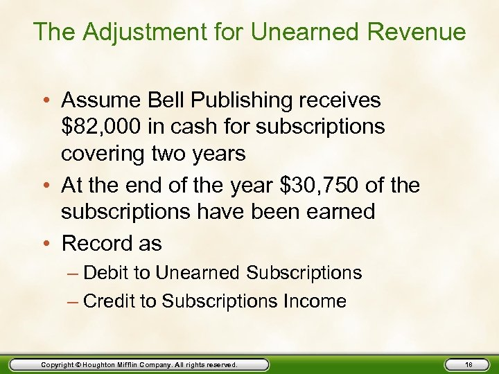 The Adjustment for Unearned Revenue • Assume Bell Publishing receives $82, 000 in cash
