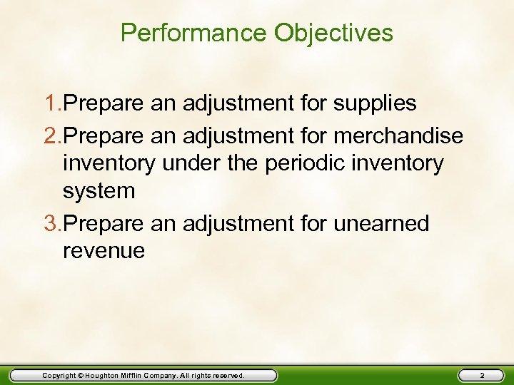 Performance Objectives 1. Prepare an adjustment for supplies 2. Prepare an adjustment for merchandise