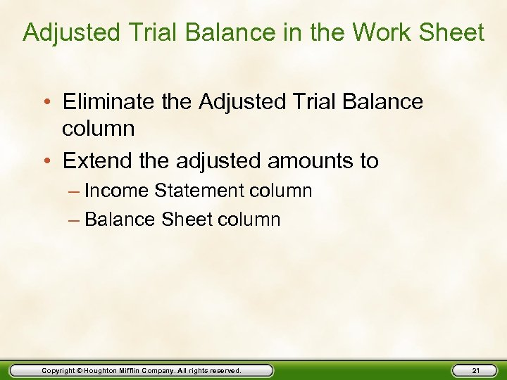 Adjusted Trial Balance in the Work Sheet • Eliminate the Adjusted Trial Balance column