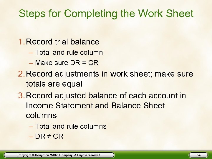 Steps for Completing the Work Sheet 1. Record trial balance – Total and rule