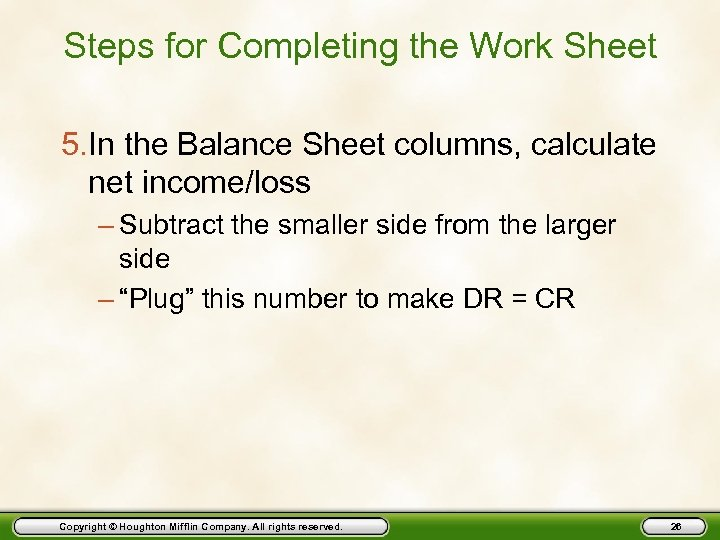 Steps for Completing the Work Sheet 5. In the Balance Sheet columns, calculate net