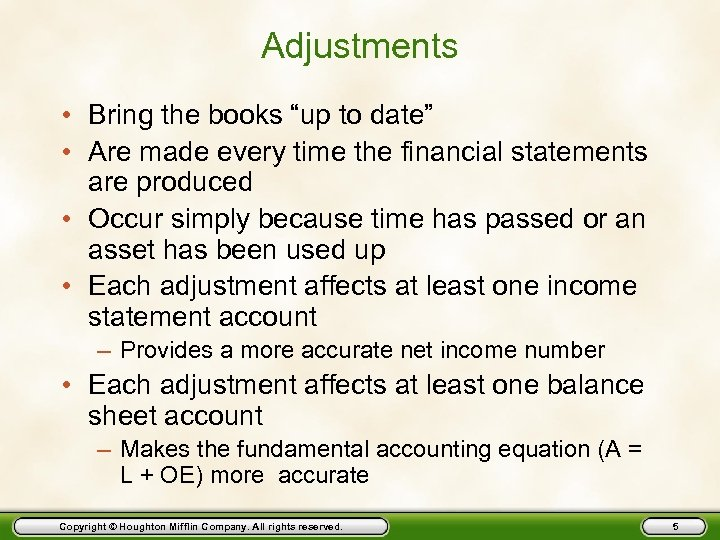 "Adjustments • Bring the books ""up to date"" • Are made every time the"