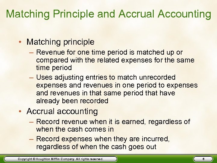 Matching Principle and Accrual Accounting • Matching principle – Revenue for one time period