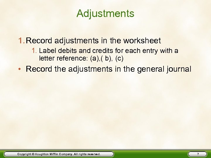 Adjustments 1. Record adjustments in the worksheet 1. Label debits and credits for each