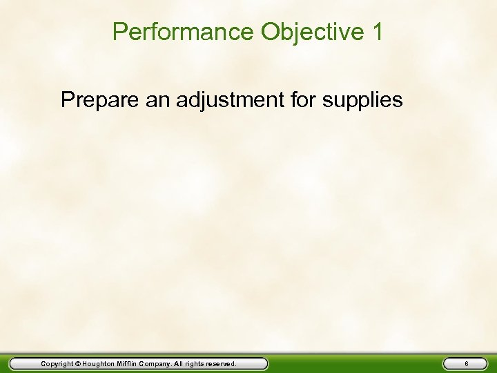 Performance Objective 1 Prepare an adjustment for supplies Copyright © Houghton Mifflin Company. All