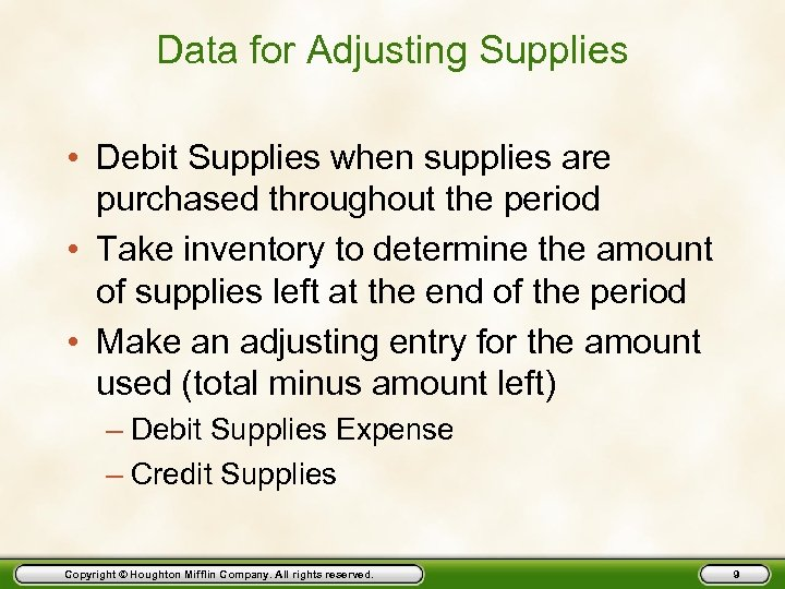 Data for Adjusting Supplies • Debit Supplies when supplies are purchased throughout the period