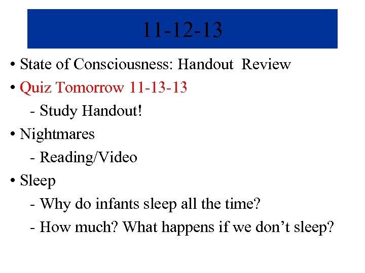 11 -12 -13 • State of Consciousness: Handout Review • Quiz Tomorrow 11 -13
