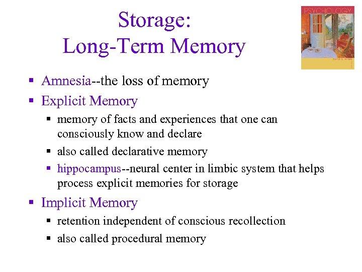 Storage: Long-Term Memory § Amnesia--the loss of memory § Explicit Memory § memory of