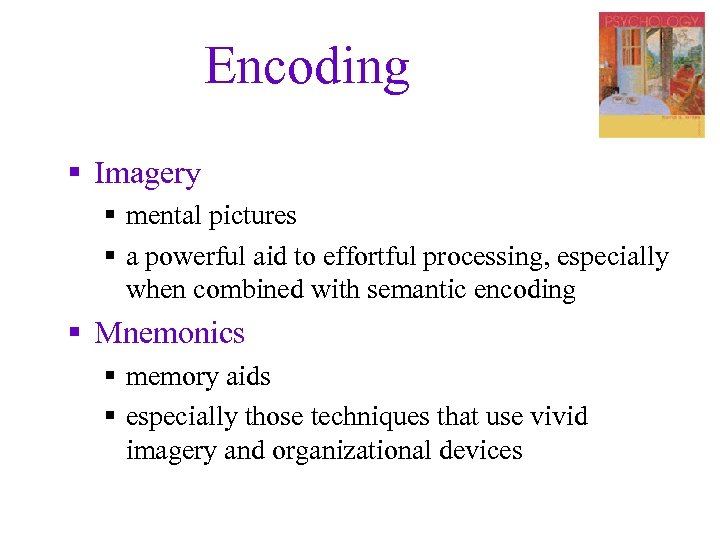 Encoding § Imagery § mental pictures § a powerful aid to effortful processing, especially
