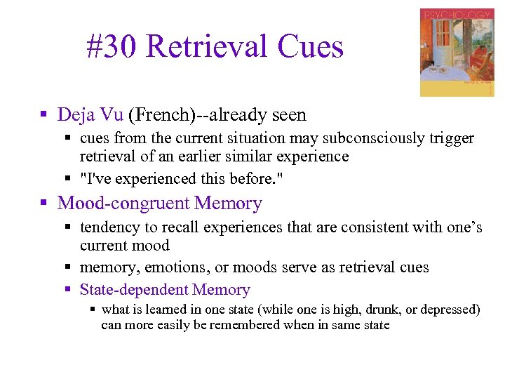 #30 Retrieval Cues § Deja Vu (French)--already seen § cues from the current situation