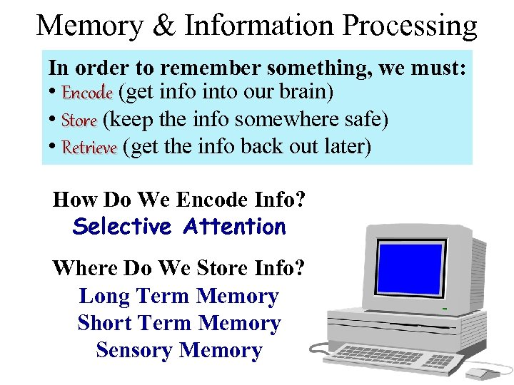Memory & Information Processing In order to remember something, we must: • Encode (get