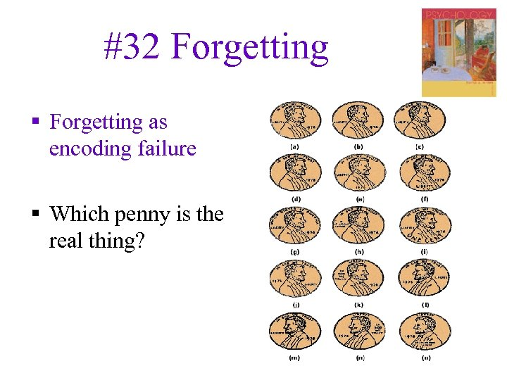#32 Forgetting § Forgetting as encoding failure § Which penny is the real thing?