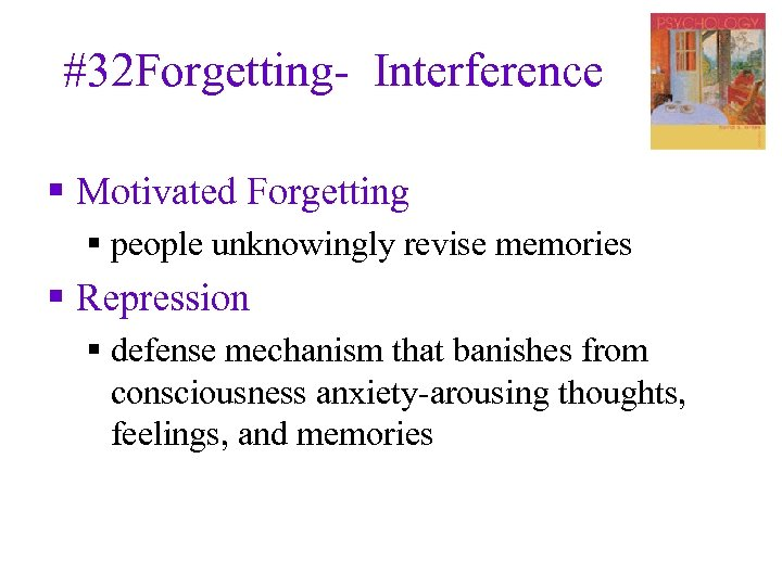 #32 Forgetting- Interference § Motivated Forgetting § people unknowingly revise memories § Repression §