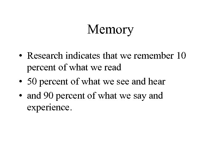 Memory • Research indicates that we remember 10 percent of what we read •
