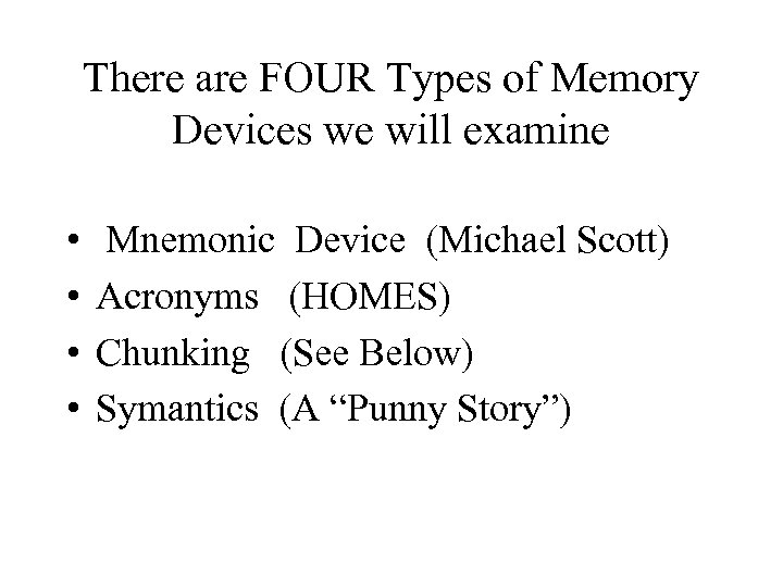 There are FOUR Types of Memory Devices we will examine • • Mnemonic Device