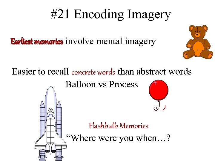 #21 Encoding Imagery Earliest memories involve mental imagery Easier to recall concrete words than