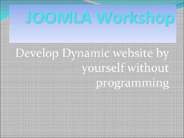 JOOMLA Workshop Develop Dynamic website by yourself without programming