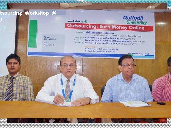 utsourcing Workshop @ Outsourcing Workshop @ Nohakhali, Public Hall U
