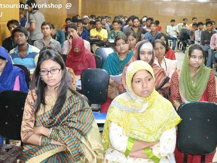 utsourcing Workshop @ U Outsourcing Workshop @ Nohakhali, Public Hall