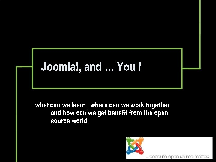 Joomla!, and … You ! what can we learn , where can we work