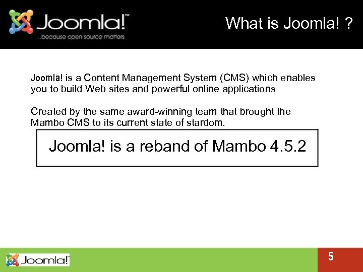 What is Joomla! ? Joomla! is a Content Management System (CMS) which enables you
