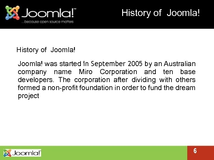 History of Joomla! was started in September 2005 by an Australian company name Miro