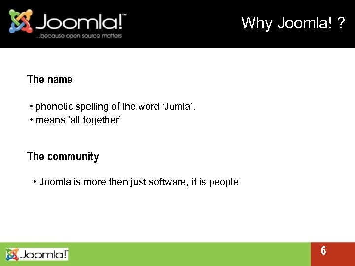 Why Joomla! ? The name • phonetic spelling of the word 'Jumla'. • means