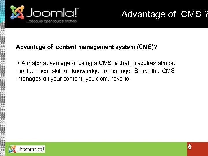 Advantage of CMS ? Advantage of content management system (CMS)? • A major advantage