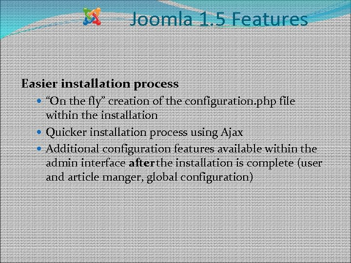 """Joomla 1. 5 Features Easier installation process """"On the fly"""" creation of the configuration."""