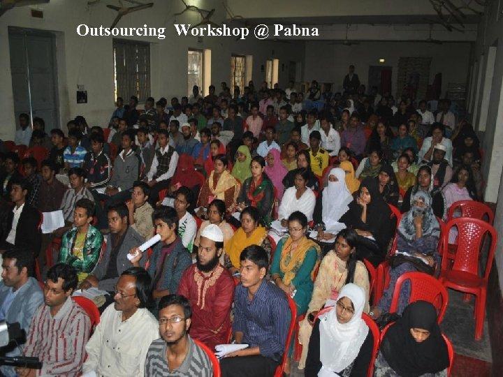 Outsourcing Workshop @ Pabna
