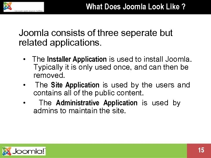 What Does Joomla Look Like ? Joomla consists of three seperate but related applications.