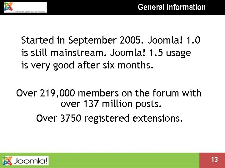 General Information Started in September 2005. Joomla! 1. 0 is still mainstream. Joomla! 1.