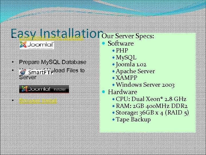 Easy Installation. Our Server Specs: • Download Latest Joomla! • Prepare My. SQL Database