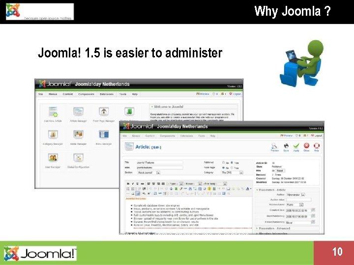 Why Joomla ? Joomla! 1. 5 is easier to administer Presentation name change me