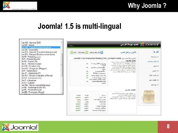 Why Joomla ? Joomla! 1. 5 is multi-lingual Presentation name change me in master
