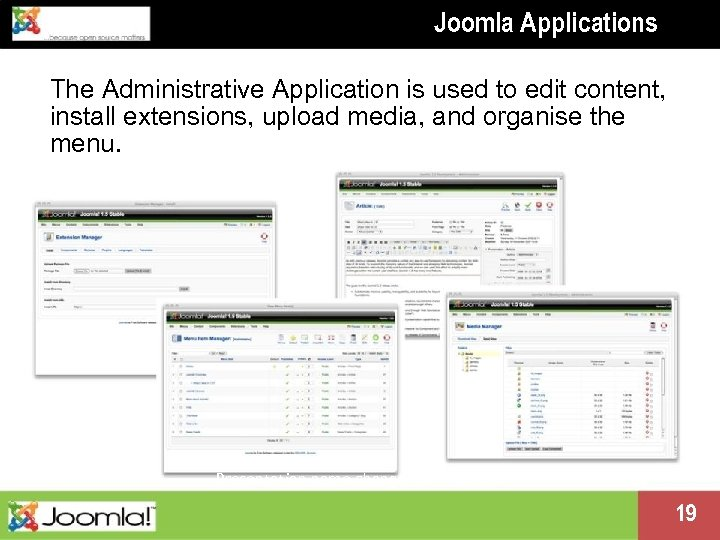 Joomla Applications The Administrative Application is used to edit content, install extensions, upload media,