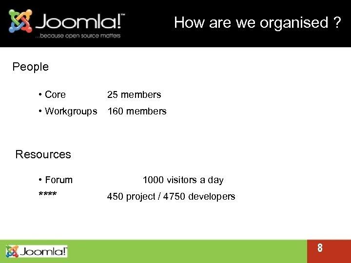 How are we organised ? People • Core 25 members • Workgroups 160 members